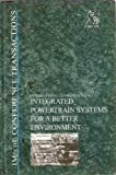 Integrated Powertrain Systems for a Better Environment : Proceedings International Conference, 1999 Brimingham, UK, Professional Engineering Publishers Staff, 1860582249