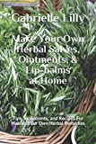 Make Your Own Herbal Salves, Ointments, & Lip-balms at Home: Tips, Ingredients, and Recipes For Making Your Own Herbal Remedies (Practical Healing At Home Series)
