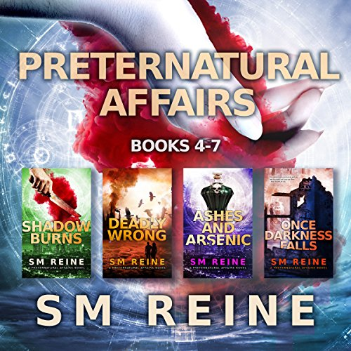 Preternatural Affairs, Books 4-7: Shadow Burns, Deadly Wrong, Ashes and Arsenic, and Once Darkness Falls
