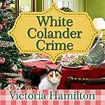 White Colander Crime: Vintage Kitchen Mystery Series #5 | Victoria Hamilton