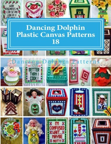 Dancing Dolphin Plastic Canvas Patterns 18: DancingDolphinPatterns.com (Volume 18)