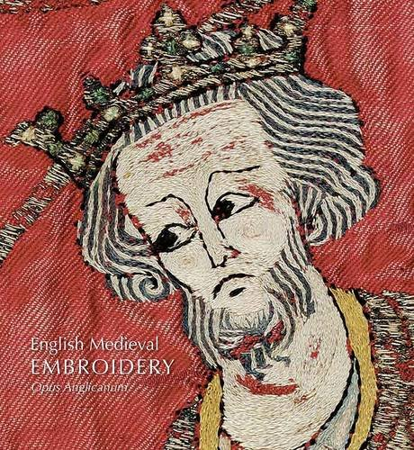 English Medieval Embroidery: Opus Anglicanum by Yale University Press