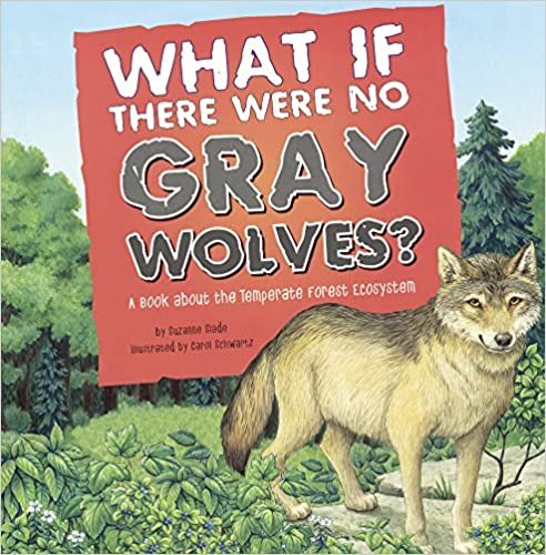 Book What If There Were No Gray Wolves? A Book About The Temperate Forest Ecosystem (Turtleback School & Library Binding Edition) (Food Chain Reactions)