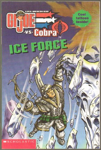 Ice Force, Chilly Thrills, Cobra Is Plotting to Melt Alaska - G.I. Joe vs Cobra, A Real American Hero - Cool Tattoos Inside - Paperback - First Scholastic Edition, 1st Printing 2003