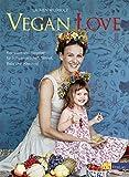 Vegan Love: Kochbuch und Ratgeber für Schwangerschaft, Stillzeit, Baby und Kleinkind