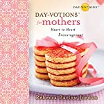 Day-Votions for Mothers: Heart to Heart Encouragement | Rebecca Barlow Jordan