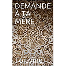 DEMANDE À TA MÈRE (French Edition)