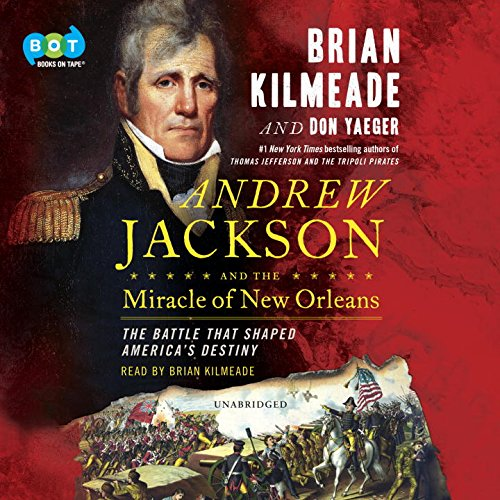 Audiobook cover from Andrew Jackson and the Miracle of New Orleans by Don Yaeger and Brian Kilmeade