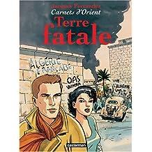 CARNETS D'ORIENT T.10 : TERRE FATALE