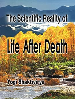 The Scientifically Proven Reality of Life After Death by [Symonds, Russell]