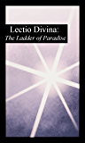 Lectio Divina: The Ladder of Paradise, an early guide to Lectio Divina [Translated]