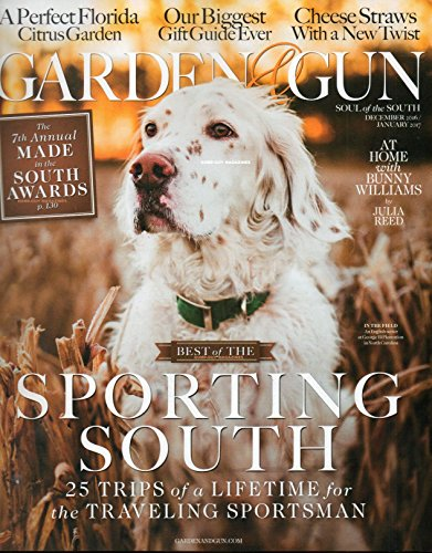 Garden & Gun 2016 Magazine AT HOME WITH BUNNY WILLIAMS Our Biggest Gift Guide Ever A PERFECT FLORIDA CITRUS GARDEN