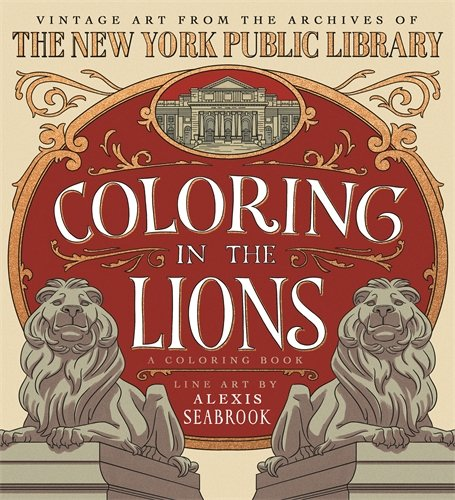 Coloring in the Lions: A Coloring Book: Vintage Art from the Archives of The New York Public Library (New York Public Library Lions)