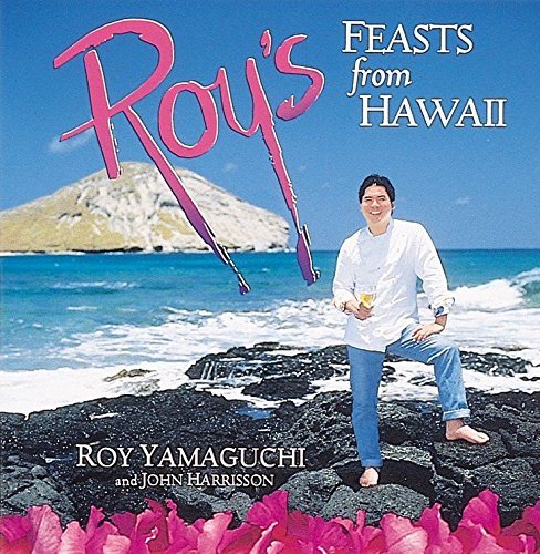 Roy's Feasts from Hawaii by Roy Yamaguchi, John Harrisson