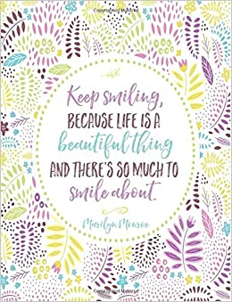 Marilyn Monroe Keep Smiling Because Life Is A Beautiful Thing And