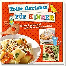 Tolle Gerichte für Kinder: Schnell, preiswert und immer eine ...