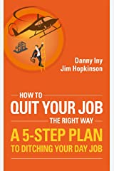How To Quit Your Job - The Right Way: A 5-Step Plan To Ditching Your Day Job (Business Reimagined Series Book 3) Kindle Edition