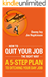 How To Quit Your Job - The Right Way: A 5-Step Plan To Ditching Your Day Job (Business Reimagined Series Book 3)