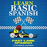 Learn Basic Spanish With Fast Lane Spanish : Get In The Learning Spanish Fast Lane | Patrick Jackson
