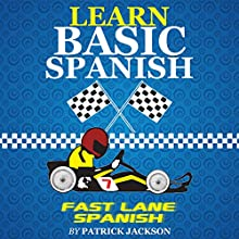 Learn Basic Spanish With Fast Lane Spanish : Get In The Learning Spanish Fast Lane Audiobook by Patrick Jackson Narrated by Sandra Gomez, Jose Rivera, Juan Martinez