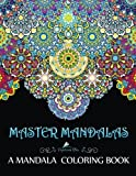 Master Mandalas: A Mandala Coloring Book: A Unique Mindfulness Workbook & Zen Adult Coloring Book For Men Women Teens Children & Seniors Featuring … Relaxation Stress Relief & Art Color Therapy)