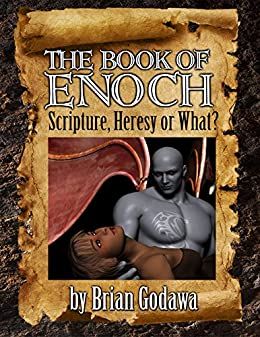 The Book of Enoch: Scripture, Heresy or What? by [Godawa, Brian]