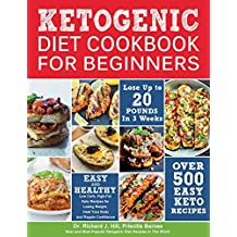 KETOGENIC DIET COOKBOOK FOR BEGINNERS: 500 Low Carb, High-Fat Keto Recipes for Losing Weight, Heal Your Body and Regain Confidence (Lose up to 20 Pounds in 3 Weeks)