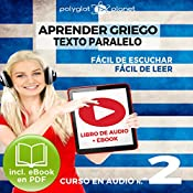 Aprender Griego - Texto Paralelo - Fácil de Leer - Fácil de Escuchar: Curso en Audio, No. 2 [Learn Greek - Parallel Text - Easy Reader - Easy Audio: Audio Course, No. 2]: Lectura Fácil en Griego |  Polyglot Planet