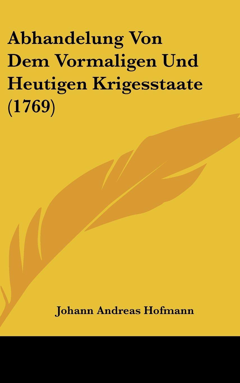 Download Abhandelung Von Dem Vormaligen Und Heutigen Krigesstaate (1769) pdf epub