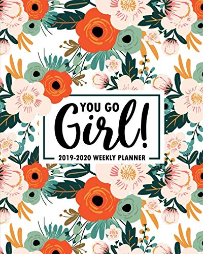 - You Go Girl: 2019-2020 Weekly Planner: July 1, 2019 to June 30, 2020: Weekly & Monthly View Planner, Organizer & Diary: Orange Pink & Mint Florals 4457