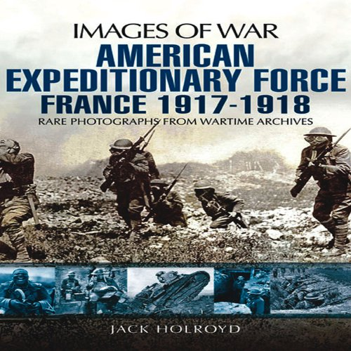 American Expeditionary Force: France 1917-1918 (Images of War)