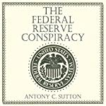 The Federal Reserve Conspiracy | Antony C. Sutton