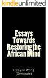 Essays Towards Restoring the African Mind