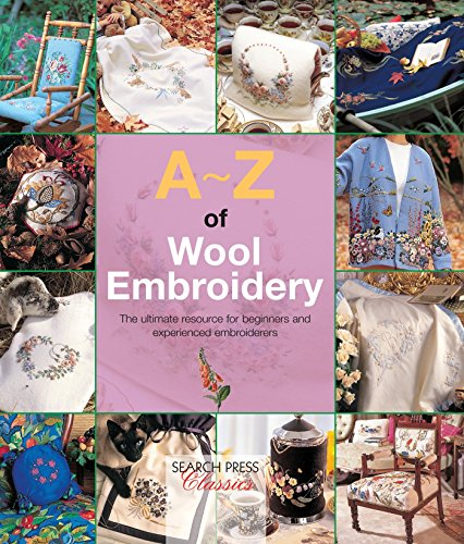 A-Z of Wool Embroidery: The ultimate resource for beginners and experienced embroiderers (A-Z of Needlecraft) by Search Press