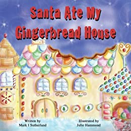 Santa Ate My Gingerbread House by [Sutherland, Mark I.]