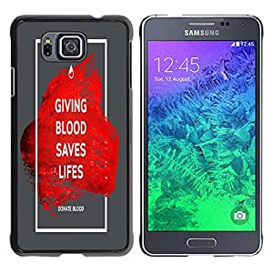 Dragon Case - FOR Samsung ALPHA G850 - giving blood saves lifes - Caja protectora de pl??stico duro de la cubierta Dise?¡Ào Slim Fit