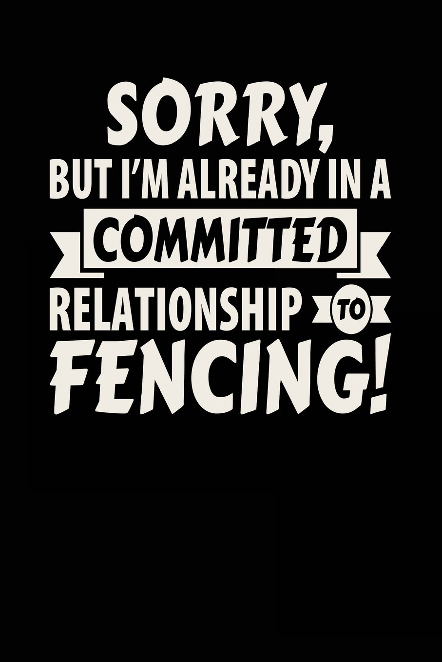 Download Sorry, But I'm Already In A Committed Relationship To Fencing!: Blank Lined Notebook Journal ebook