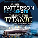 Taking the Titanic: BookShots Audiobook by James Patterson Narrated by Euan Morton, Nicola Barber
