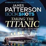 Taking the Titanic: BookShots | James Patterson