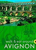 Walk & Eat around Avignon (with Nîmes, Arles, St-Rémy, Pont du Gard, etc) (Walk and Eat)