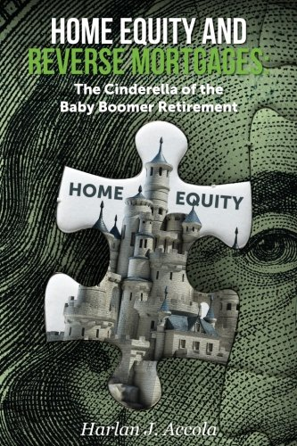 Home Equity and Reverse Mortgages: The Cinderella of the Baby Boomer Retirement
