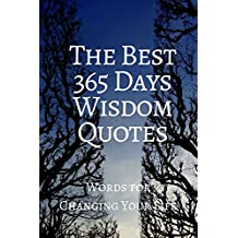 The Best  365 Days Wisdom Quotes: Words for Changing Your Life