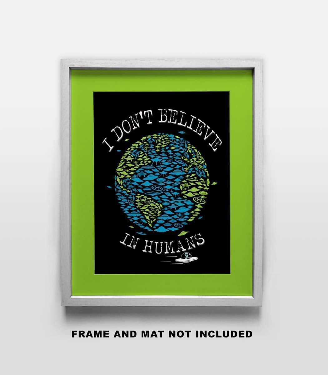 STEM Science Lovers Gift for Science Fiction fans Astronomers I Dont Believe in Humans UFO Fine Art Print- 11x14 Unframed Wall Art Poster Under $20 Dorm Bedroom Future Astronauts