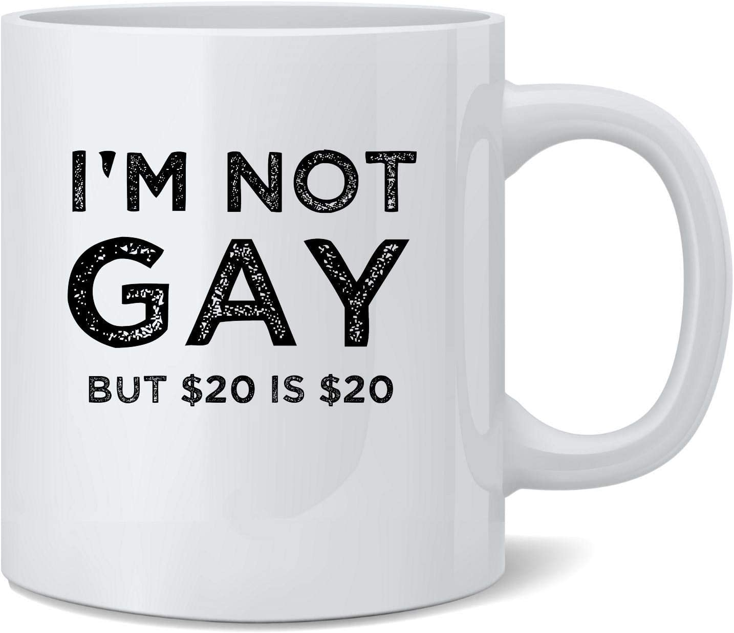 Poster Foundry Im Not Gay But 20 is 20 Funny Offensive Ceramic Coffee Mug Tea Cup Fun Novelty Gift 12 oz