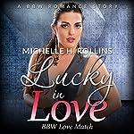 Lucky in Love: BBW Love Match   Michelle H. Rollins