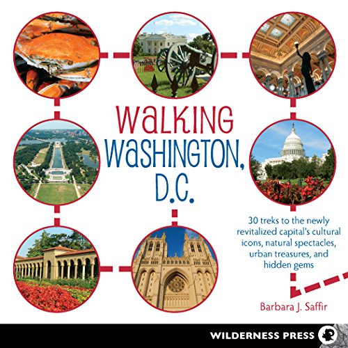 Walking Washington, D.C.: 30 treks to the newly revitalized capital's cultural icons, natural spectacles, urban treasures, and hidden gems (Icon Natural)