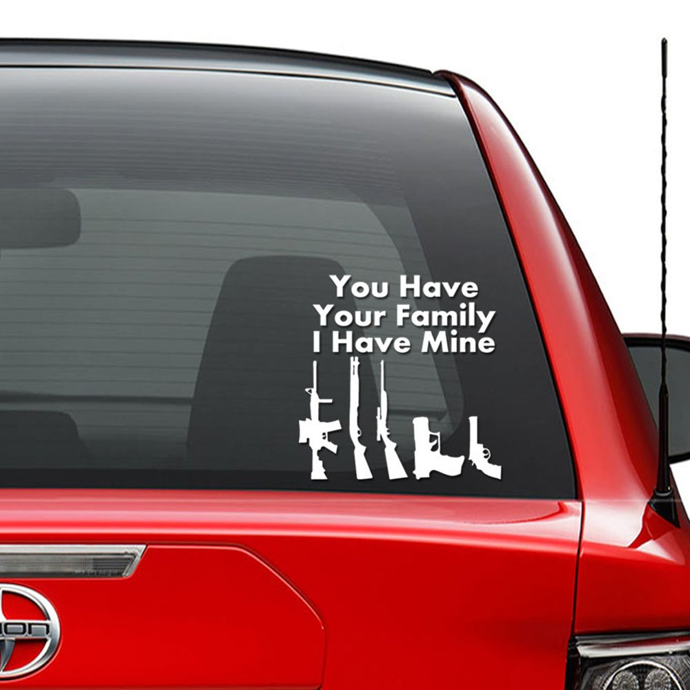 You have your family i have mine gun rifle lover vinyl decal sticker car truck vehicle bumper window wall decor helmet motorcycle and more size 5 inch