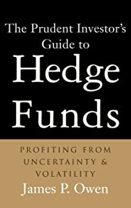 The Prudent Investor's Guide to Hedge Funds : Profiting from Uncertainty and Volatility