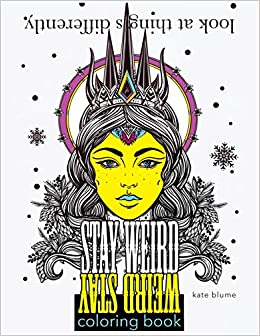 Stay Weird: Stay Weird Coloring Book - Look At Things Differently ...