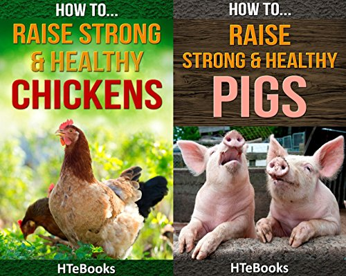 (2in1) How To Raise Strong & Healthy Chickens and How To Raise Strong & Healthy Pigs (2in1 HTeBooks Book 5) by [HTeBooks]